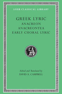 Greek Lyric: v. 2: Anacreontea - Choral Lyric from Olympus to Alcman by D. A. Campbell - Hardcover - from The Saint Bookstore (SKU: A9780674991583)