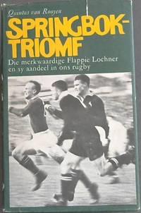 SPRINGBOK - TRIOMF - Die merk waardige Flappie Lochner en sy aandeel in ons rugby