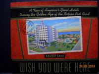 Wish You Were Here  A Tour of America's Great Hotels During the Golden Age  of the Picture Post Card by  Barry Zaid - Hardcover - 1990 - from Hammonds Books  and Biblio.com