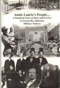 ANNIE LAURIE'S PEOPLE ... :  A Hundred Years of Duty and Service in  Greenville, Alabama, Book I Military Matters by  William Frazer - Hardcover - 2006 - from The Avocado Pit and Biblio.com