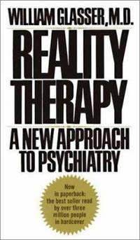 Reality Therapy : A New Approach to Psychiatry by William Glasser - 1975