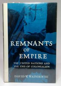 Remnants of Empire: The United Nations and the End of Colonialism