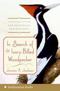 In Search of the Ivory-Billed Woodpecker by Jerome A. Jackson - Paperback - 2006 - from ThriftBooks and Biblio.com