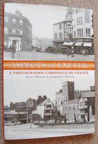 ASPECTS OF EXETER: a Photographic Chronicle of Change by Thomas P & Warren J - First edition thus - 2006 - from greaves-leaves and Biblio.co.uk