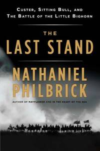 The Last Stand : Custer, Sitting Bull, and the Battle of the Little Big Horn