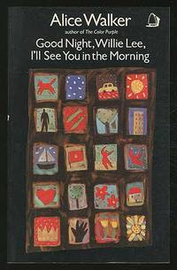 Good Night Willie Lee, I'll See You in the Morning by  Alice WALKER - Paperback - Signed First Edition - 1987 - from Between the Covers- Rare Books, Inc. ABAA and Biblio.com