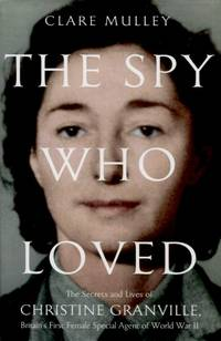 image of The Spy Who Loved, The Secrets and Lives of Christine Granville, Britain's First Female Special Agent of the Second World War