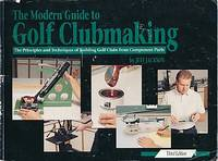 The Modern Guide to Golf Clubmaking. The Principles and Techniques of Building Golf Clubs from Component Parts