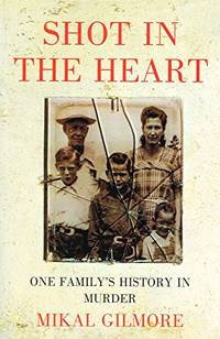 Shot in the Heart: One Family's History of Murder: One Family's History in Murder