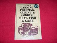 A Guide to Canning, Freezing, Curing & Smoking Meat, Fish & Game by  Wilbur F. Jr Eastman  - Paperback  - 2002  - from Laird Books (SKU: SHELFAL68)