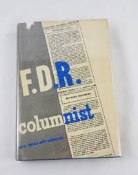 F. D. R., Columnist; the Uncollected Columns of Franklin D. Roosevelt