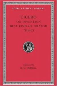 Cicero: On Invention. The Best Kind of Orator. Topics. A. Rhetorical Treatises (Loeb Classical...