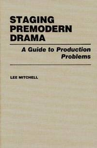 Staging Premodern Drama: A Guide to Production Problems by  Lee Mitchell - First Edition - 1983 - from Bookmarc's (SKU: EC21885BB)