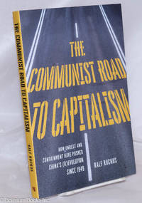 image of The Communist Road to Capitalism: How Social Unrest and Containment Have Pushed China's (R)evolution since 1949
