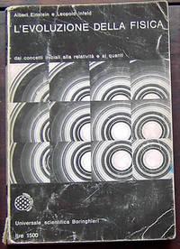L'Evoluzione Della Fisica -Sviluppo delle Idee Dai Concetti Iniziali alla Relativita e al Quanti (Original Titles: The Evolution of Physics + The Growth of Ideas from Early Concepts to Relativity and Quanta)