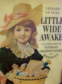 Little Wide-Awake An Anthology From Victorian Children's Books and Periodicals in the Collection of Anne and Fernand G. Renier