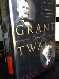 Grant and Twain: The Story of a Friendship That Changed America by  Mark Perry - 1st edition - 2004 - from civilizingbooks (SKU: 1565BID)