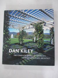 Dan Kiley: The Complete Works of America's Master Landscape Architect