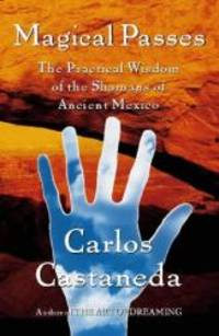Magical Passes: The Practical Wisdom of the Shamans of Ancient Mexico by Carlos Castaneda - Paperback - 1998-06-06 - from Books Express and Biblio.com