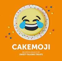 Cakemoji: Recipes and ideas for sweet-talking treats