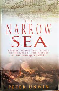 image of The Narrow Sea. Barrier, Bridge and Gateway to the World-the History of the English Channel