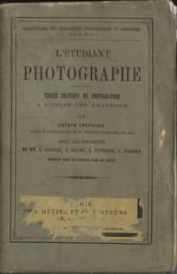 L'ETUDIANT PHOTOGRAPHIE:; TRAITÉ PRATIQUE DE PHOTOGRAPHIE A L'USAGE DES AMATEURS... AVEC LES PROCÉDÉS DE MM. A. CIVIALE, E. BACOT, A. CUVELIER, L. ROBERT