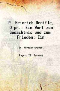 P. Heinrich Denifle, O.pr.: Ein Wort zum Ged�chtnis und zum Frieden: Ein 1906