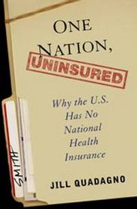 One Nation, Uninsured Why the U.S. Has No National Health Insurance