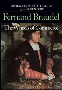 image of Civilization and Capitalism, 15th-18th Century: v. 2: The Wheels of Commerce
