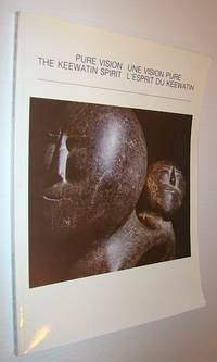 Pure Vision: The Keewatin Spirit / Une Vision Pure: L'Esprit du Keewatin (English and French Edition)