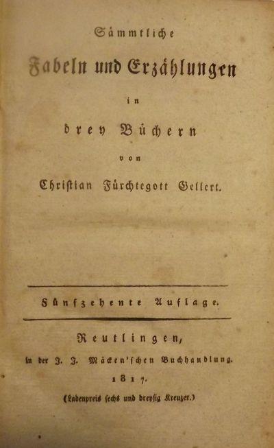 1817. GELLERT, Christian Furchtegott. SAMMTLICHE FABELN UND EZRAHLUNGER IN DREY BUCHERN. Reutlingen:...