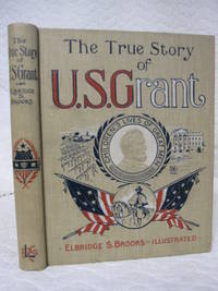 The True Story of U.S. Grant: The American Soldier Told for Boys and Girls