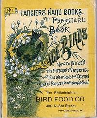 image of [cover title]  No. 1, FANCIERS' HAND BOOKS.  THE PRACTICAL BOOK OF CAGE BIRDS:  How to Breed the Different Varieties, and Instructions for Keeping Them in Health and Constant Song.