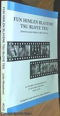 image of Fun Himlen Blayene Tsu Bloye Teg (From Leaden Skies To Blue Days ); 45 Stories Of Growing Up In Jewish Carlton, 1945-1975