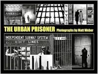THE URBAN PRISONER: PHOTOGRAPHS BY MATT WEBER