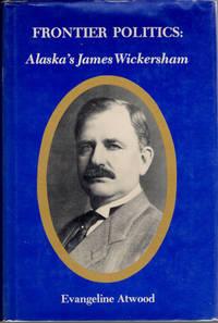 Frontier Politics; Alaska's James Wickersham