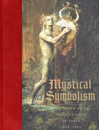 Mystical Symbolism: The Salon de la Rose+croix in Paris, 1892-1897 by  Glynnis  Natalia; Stevenson - First Edition - First Printing - 2017 - from bookarrest and Biblio.co.uk