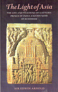 The Light of Asia the Life and Teaching of Gautama
