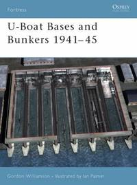U-Boat Bases and Bunkers 1941-45: No. 3 (Fortress)