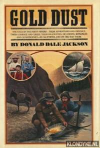 Gold dust. The saga of the forty-niners - their adventures and ordeals in California and on the way there by  Donald Dale Jackson - Hardcover - 1980 - from Klondyke and Biblio.com