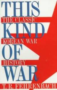 This Kind of War: The Classic Korean War History (Brassey's Five-Star Paperback Series) by T. R. Fehrenbach - Paperback - 1998-05-04 - from Books Express and Biblio.co.uk
