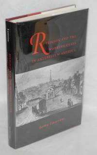 Religion and the working class in Antebellum America by  Jama Lazerow - Hardcover - 1995 - from Bolerium Books Inc., ABAA/ILAB (SKU: 48454)