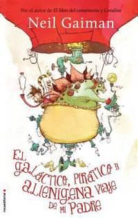 El Gal?ctico, Pir?tico y Alien?gena Viaje de Mi Padre by Neil Gaiman; Scottie Young - 2014