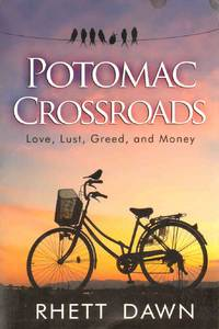 POTOMAC CROSSROADS Love, Lust, Greed and Money by  Rhett Dawn - Paperback - Signed - 2016 - from The Avocado Pit (SKU: 63927)