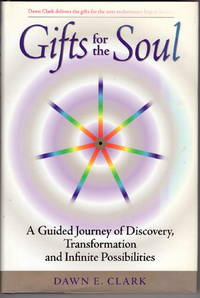 Gifts for the Soul: A Guided Journey of Discovery, Transformation and Infinite Possibilities