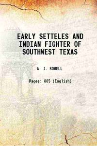 EARLY SETTLERS AND INDIAN FIGHTERS OF SOUTHWEST TEXAS 1900 [Hardcover]