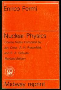 Nuclear Physics - Midway Reprint -  A Course Given by Enrico Fermi at the University of Chicago. Revised Edition by  Enrico Fermi - Paperback - 1974 - from Dons Book Store and Biblio.co.uk