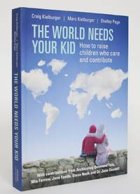 image of The World Needs Your Kid: How to Raise Children Who Care and Contribute