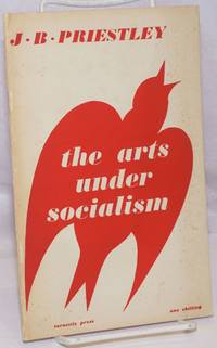 image of The Arts Under Socialism: Being a lecture given to the Fabian Society with a postcript on what the government should do for the arts here and now