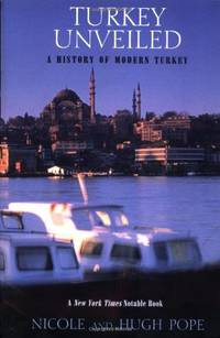 Turkey Unveiled A History of Modern Tukey by Hugh Pope; Nicole Pope - Paperback - September 5, 2000 - from Orange Cat Bookshop (SKU: 421)